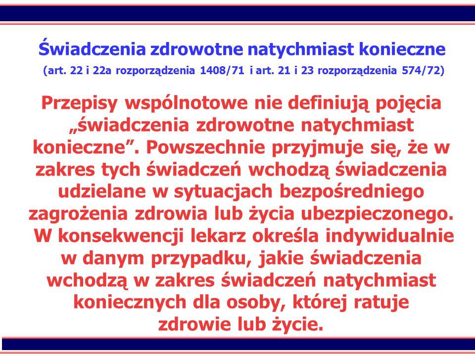 21 Świadczenia zdrowotne natychmiast konieczne (art. 22 i 22a rozporządzenia 1408/71 i art. 21 i 23 rozporządzenia 574/72) Przepisy wspólnotowe nie de