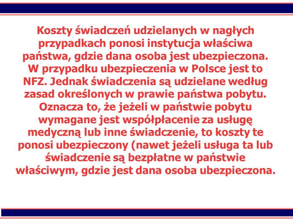 25 Koszty świadczeń udzielanych w nagłych przypadkach ponosi instytucja właściwa państwa, gdzie dana osoba jest ubezpieczona. W przypadku ubezpieczeni