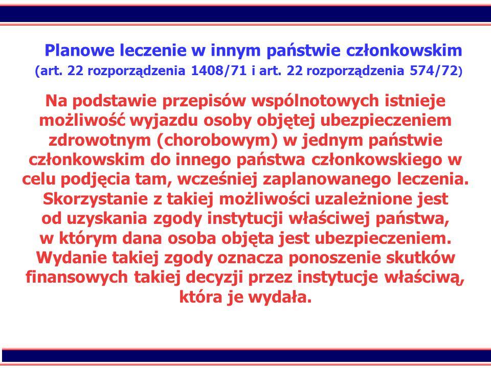 26 Planowe leczenie w innym państwie członkowskim ( art. 22 rozporządzenia 1408/71 i art. 22 rozporządzenia 574/72 ) Na podstawie przepisów wspólnotow