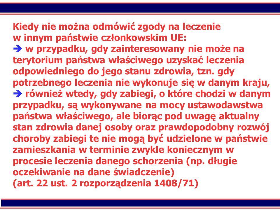 27 Kiedy nie można odmówić zgody na leczenie w innym państwie członkowskim UE:  w przypadku, gdy zainteresowany nie może na terytorium państwa właści