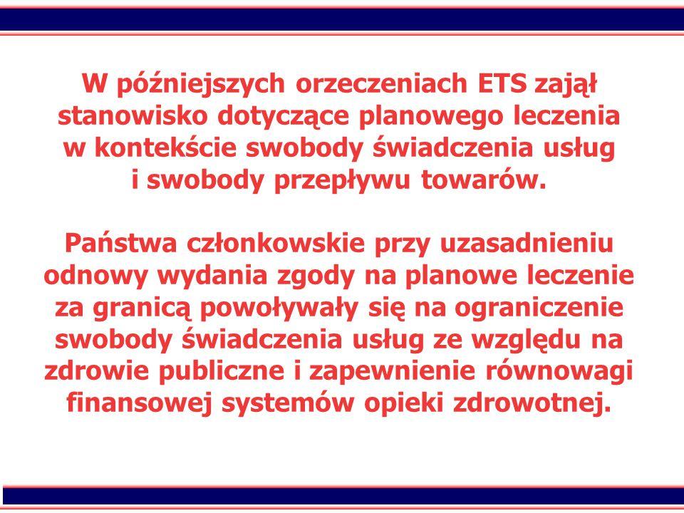 31 W późniejszych orzeczeniach ETS zajął stanowisko dotyczące planowego leczenia w kontekście swobody świadczenia usług i swobody przepływu towarów.