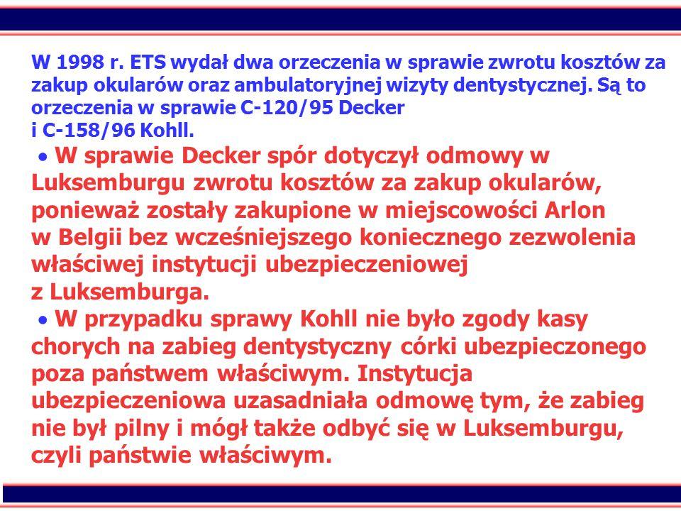 32 W 1998 r. ETS wydał dwa orzeczenia w sprawie zwrotu kosztów za zakup okularów oraz ambulatoryjnej wizyty dentystycznej. Są to orzeczenia w sprawie