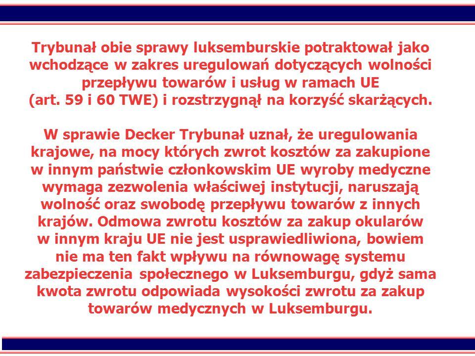 33 Trybunał obie sprawy luksemburskie potraktował jako wchodzące w zakres uregulowań dotyczących wolności przepływu towarów i usług w ramach UE (art.