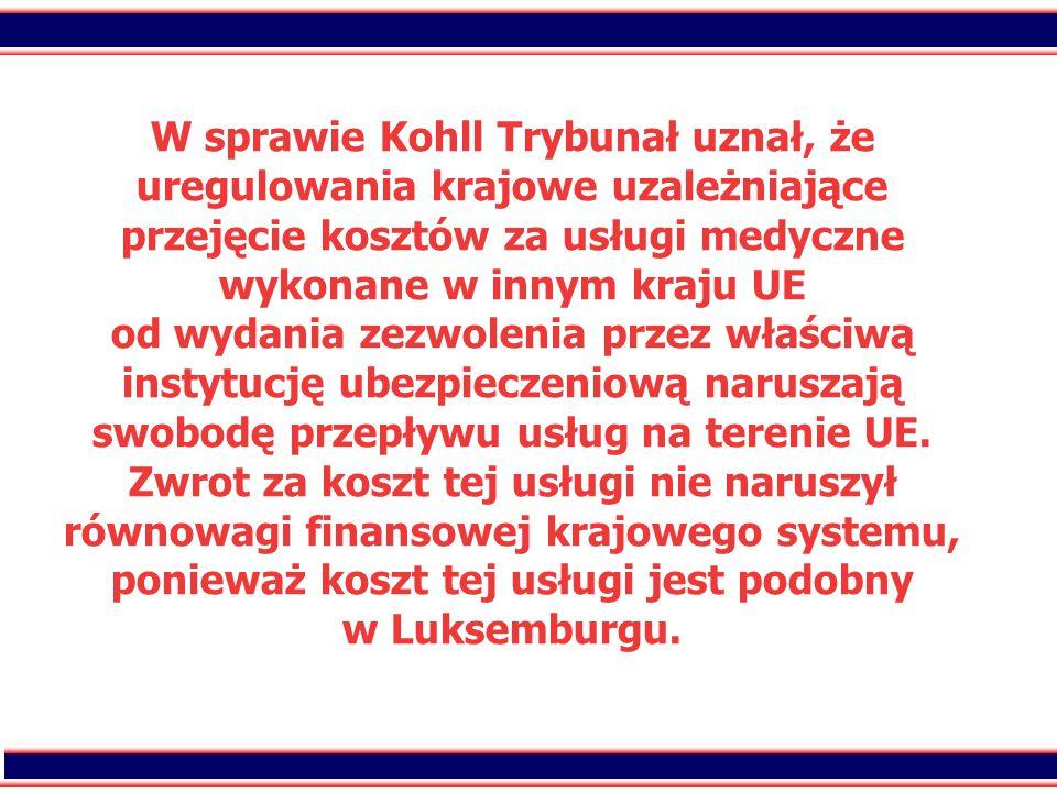 34 W sprawie Kohll Trybunał uznał, że uregulowania krajowe uzależniające przejęcie kosztów za usługi medyczne wykonane w innym kraju UE od wydania zez