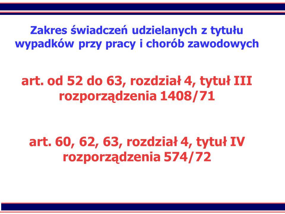 39 Zakres świadczeń udzielanych z tytułu wypadków przy pracy i chorób zawodowych art. od 52 do 63, rozdział 4, tytuł III rozporządzenia 1408/71 art. 6