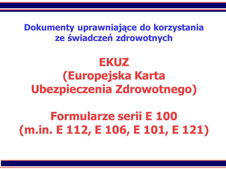 40 Dokumenty uprawniające do korzystania ze świadczeń zdrowotnych EKUZ (Europejska Karta Ubezpieczenia Zdrowotnego) Formularze serii E 100 (m.in.