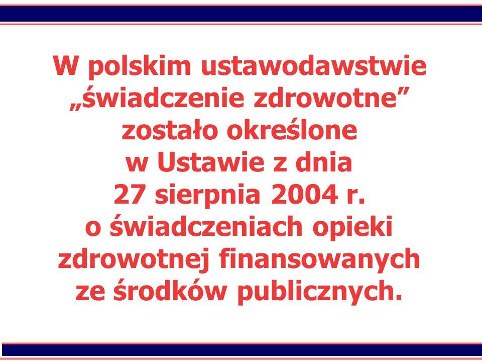 """5 W polskim ustawodawstwie """"świadczenie zdrowotne"""" zostało określone w Ustawie z dnia 27 sierpnia 2004 r. o świadczeniach opieki zdrowotnej finansowan"""