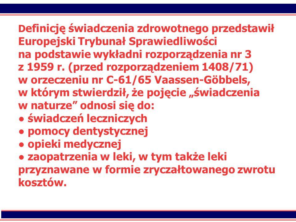 27 Kiedy nie można odmówić zgody na leczenie w innym państwie członkowskim UE:  w przypadku, gdy zainteresowany nie może na terytorium państwa właściwego uzyskać leczenia odpowiedniego do jego stanu zdrowia, tzn.