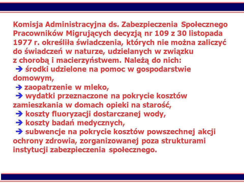 7 Komisja Administracyjna ds. Zabezpieczenia Społecznego Pracowników Migrujących decyzją nr 109 z 30 listopada 1977 r. określiła świadczenia, których