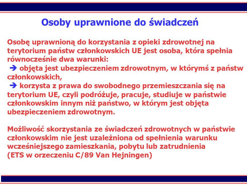 8 Osoby uprawnione do świadczeń Osobę uprawnioną do korzystania z opieki zdrowotnej na terytorium państw członkowskich UE jest osoba, która spełnia ró
