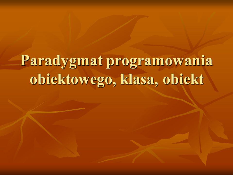 Paradygmat paradygmat (słownik PWN) — przyjęty sposób widzenia rzeczywistości w danej dziedzinie Paradygmaty programowania Paradygmaty programowania programowanie strukturalne programowanie strukturalne programowanie obiektowe programowanie obiektowe