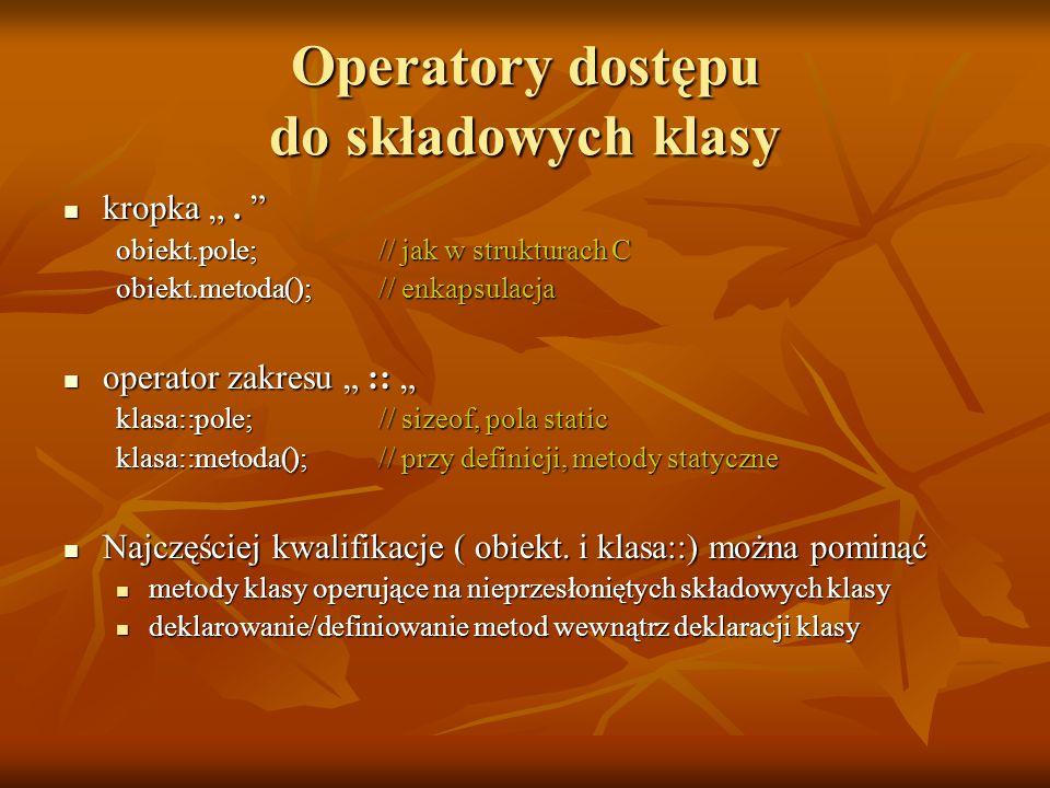 """Operatory dostępu do składowych klasy kropka """". """" kropka """". """" obiekt.pole; // jak w strukturach C obiekt.metoda(); // enkapsulacja operator zakresu """""""