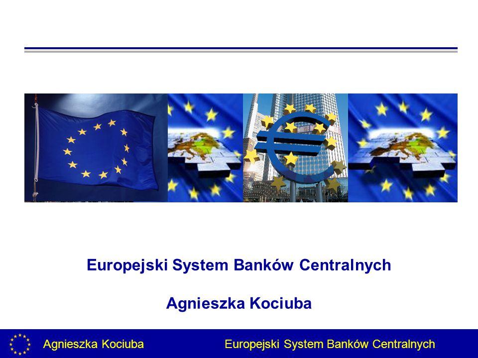 Agnieszka Kociuba Europejski System Banków Centralnych Europejski System Banków Centralnych Agnieszka Kociuba