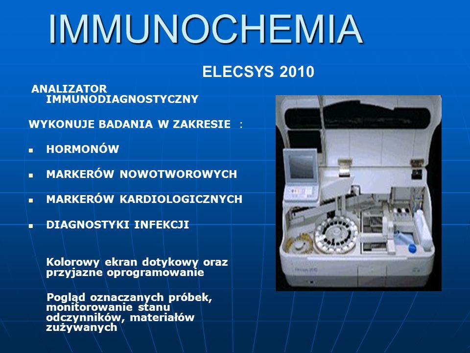 IMMUNOCHEMIA IMMUNOCHEMIA ELECSYS 2010 ANALIZATOR IMMUNODIAGNOSTYCZNY WYKONUJE BADANIA W ZAKRESIE : HORMONÓW MARKERÓW NOWOTWOROWYCH MARKERÓW KARDIOLOG