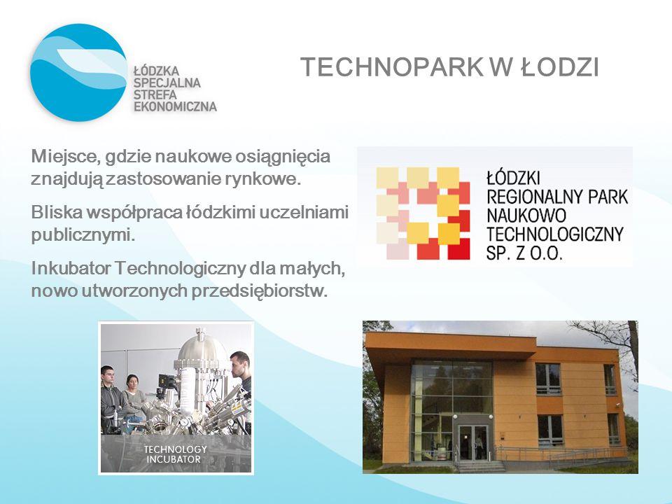 TECHNOPARK W ŁODZI Miejsce, gdzie naukowe osiągnięcia znajdują zastosowanie rynkowe. Bliska współpraca łódzkimi uczelniami publicznymi. Inkubator Tech
