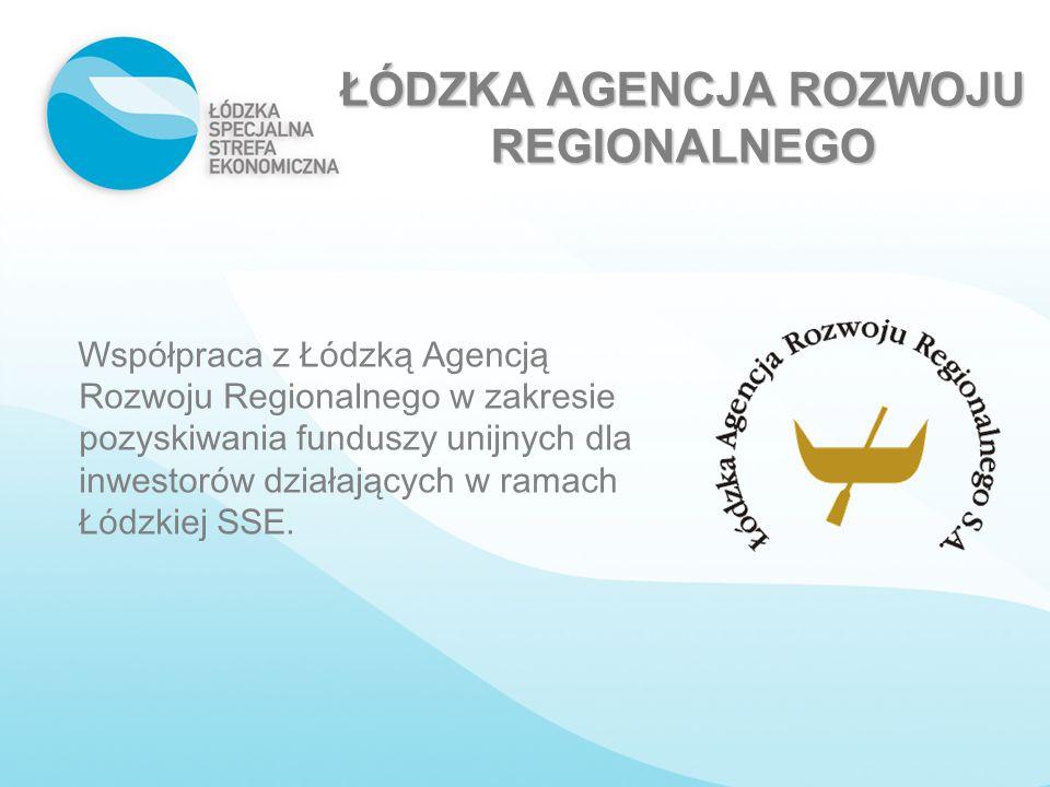ŁÓDZKA AGENCJA ROZWOJU REGIONALNEGO Współpraca z Łódzką Agencją Rozwoju Regionalnego w zakresie pozyskiwania funduszy unijnych dla inwestorów działają