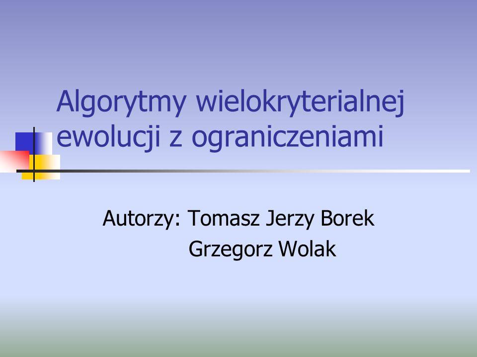 """27 listopada 2003 Autorzy: Tomasz Jerzy Borek, Grzegorz Wolak62 Bibliografia [1]http://www.coe.uncc.edu/~zbyszek/ - strona Zbigniewa Michalewicza.http://www.coe.uncc.edu/~zbyszek/ [2]Strony www uczelniane: {wstaw} [3] Elitist multi-objective EA, chapter """"Multi-Objective Evolutionary Optimization ."""