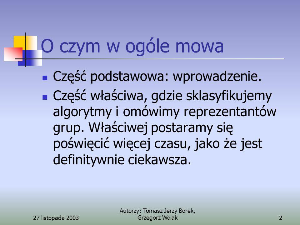 27 listopada 2003 Autorzy: Tomasz Jerzy Borek, Grzegorz Wolak2 O czym w ogóle mowa Część podstawowa: wprowadzenie.