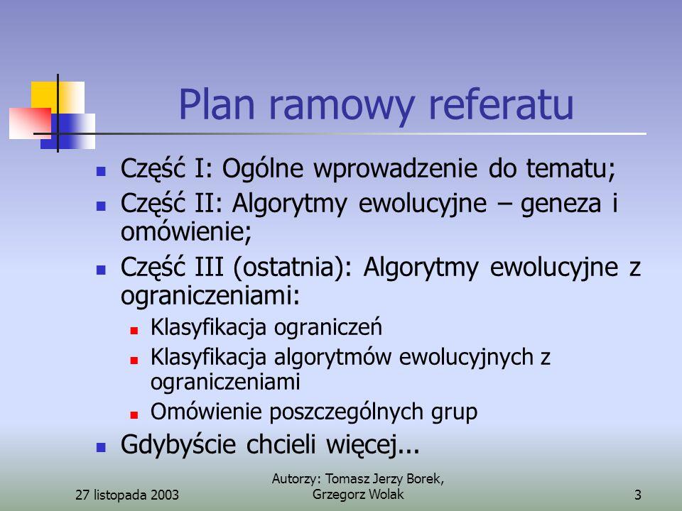 27 listopada 2003 Autorzy: Tomasz Jerzy Borek, Grzegorz Wolak24 Ogólnie a na przykładzie Nakładasz karę na rozwiązania nieosiągalne Kara bazuje na: Koszcie przekształceń nieosiągalnego w osiągalne Dystansie od osiągalnej domeny f1, f2 –> funkcje do optymalizacji (tu minimalizujemy) g -> ograniczenia