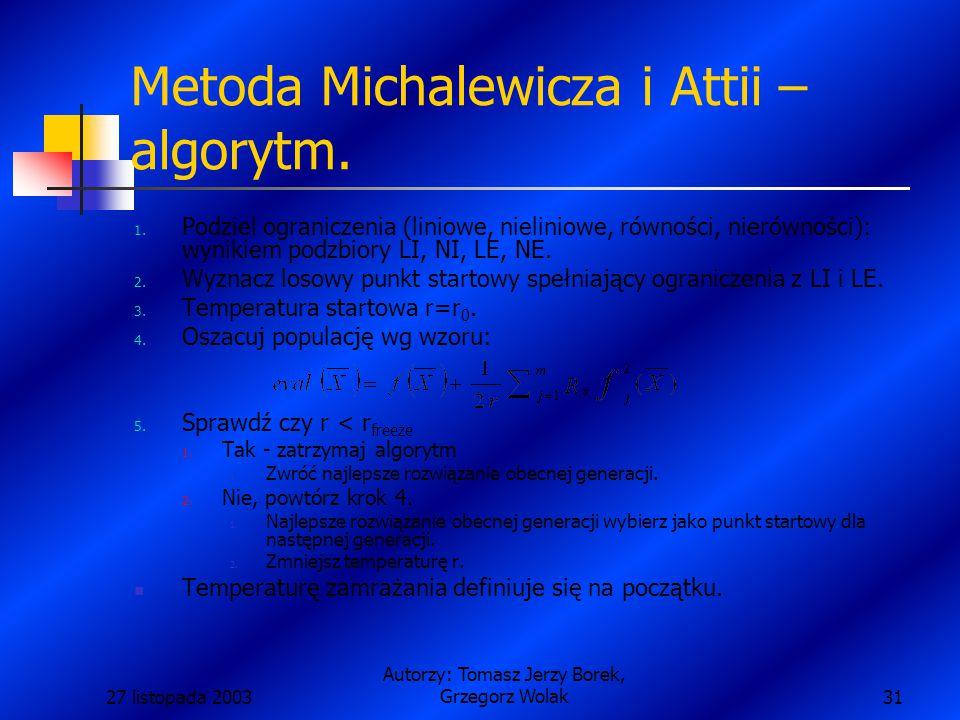 27 listopada 2003 Autorzy: Tomasz Jerzy Borek, Grzegorz Wolak31 Metoda Michalewicza i Attii – algorytm.