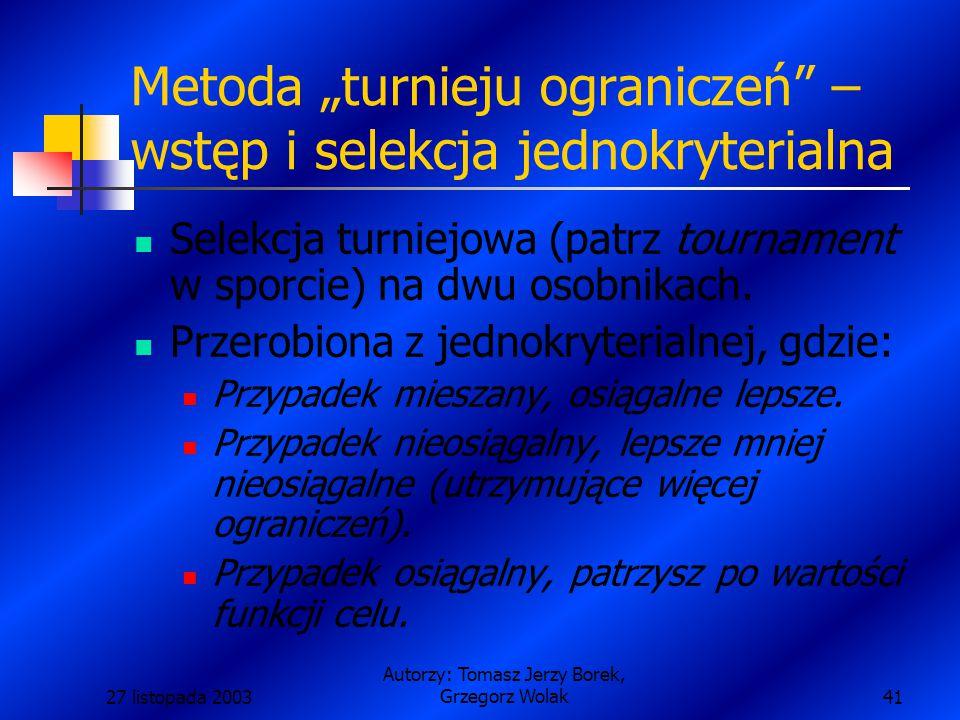 """27 listopada 2003 Autorzy: Tomasz Jerzy Borek, Grzegorz Wolak41 Metoda """"turnieju ograniczeń – wstęp i selekcja jednokryterialna Selekcja turniejowa (patrz tournament w sporcie) na dwu osobnikach."""