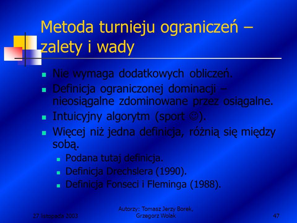 27 listopada 2003 Autorzy: Tomasz Jerzy Borek, Grzegorz Wolak47 Metoda turnieju ograniczeń – zalety i wady Nie wymaga dodatkowych obliczeń.