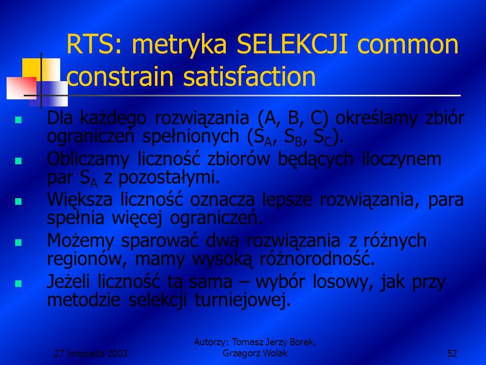27 listopada 2003 Autorzy: Tomasz Jerzy Borek, Grzegorz Wolak52 RTS: metryka SELEKCJI common constrain satisfaction Dla każdego rozwiązania (A, B, C) określamy zbiór ograniczeń spełnionych (S A, S B, S C ).