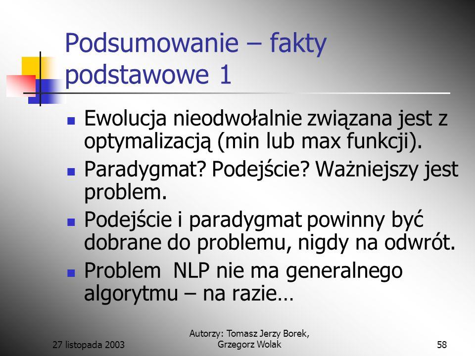 27 listopada 2003 Autorzy: Tomasz Jerzy Borek, Grzegorz Wolak58 Podsumowanie – fakty podstawowe 1 Ewolucja nieodwołalnie związana jest z optymalizacją (min lub max funkcji).
