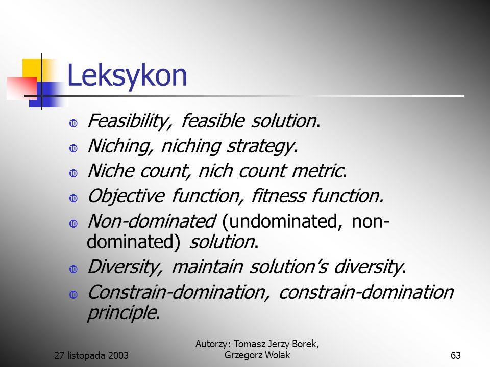 27 listopada 2003 Autorzy: Tomasz Jerzy Borek, Grzegorz Wolak63 Leksykon  Feasibility, feasible solution.