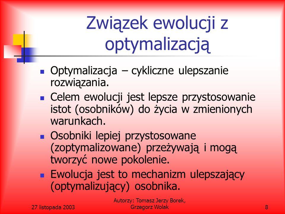 27 listopada 2003 Autorzy: Tomasz Jerzy Borek, Grzegorz Wolak9 Rodzaje ewolucji Ewolucję można podzielić na: Jednokryterialną.