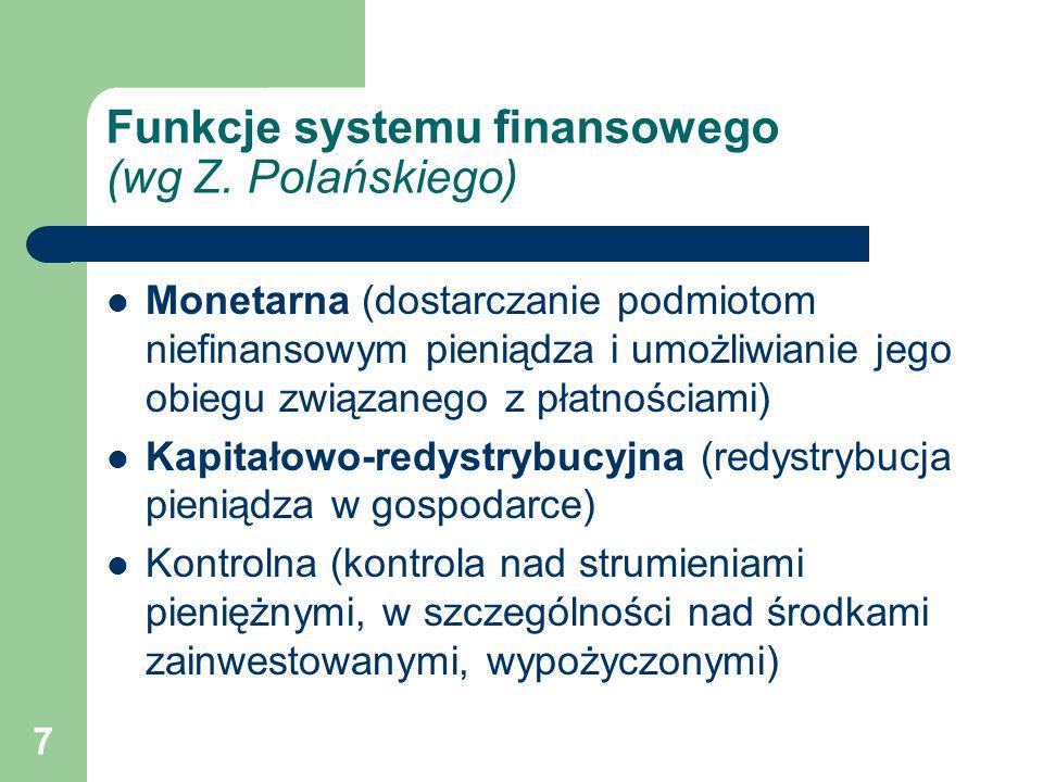 7 Funkcje systemu finansowego (wg Z. Polańskiego) Monetarna (dostarczanie podmiotom niefinansowym pieniądza i umożliwianie jego obiegu związanego z pł