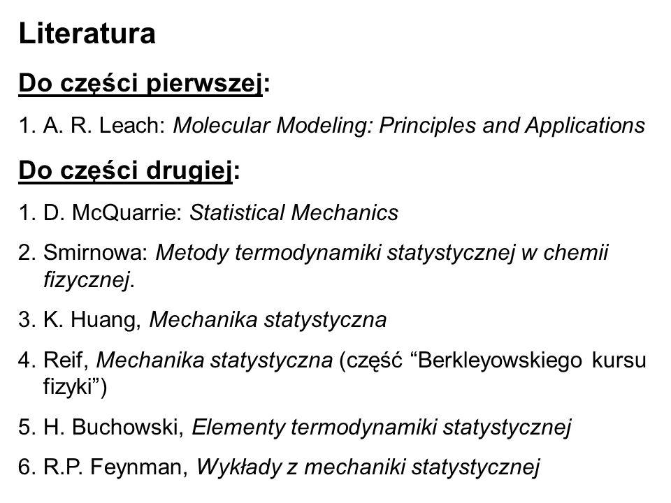 Literatura Do części pierwszej: 1.A. R. Leach: Molecular Modeling: Principles and Applications Do części drugiej: 1.D. McQuarrie: Statistical Mechanic
