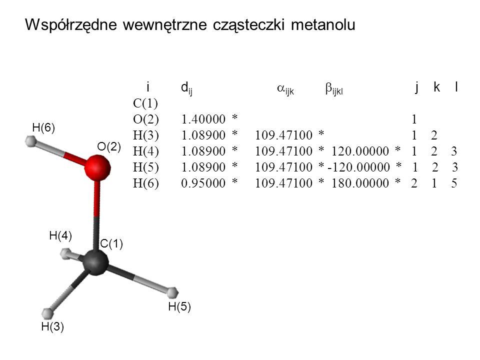 Współrzędne wewnętrzne cząsteczki metanolu id ij  ijk  ijkl j k l C(1) O(2)1.40000 * 1 H(3)1.08900 * 109.47100 * 1 2 H(4)1.08900 * 109.47100 * 120.0