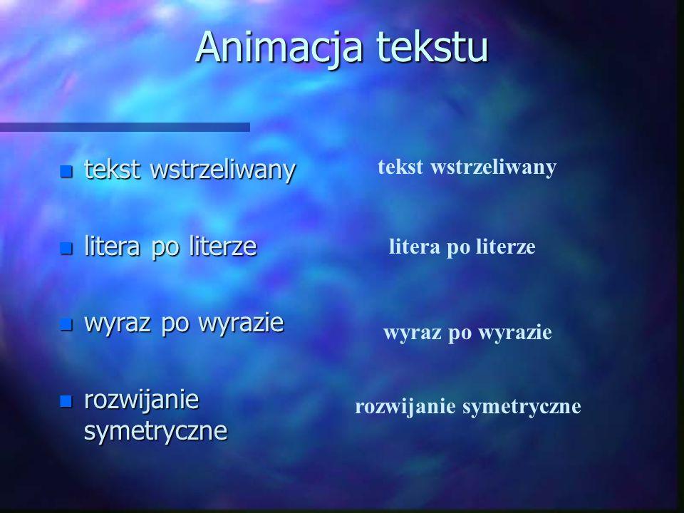 Animacja tekstu n tekst wstrzeliwany n litera po literze n wyraz po wyrazie n rozwijanie symetryczne tekst wstrzeliwany litera po literze wyraz po wyrazie rozwijanie symetryczne
