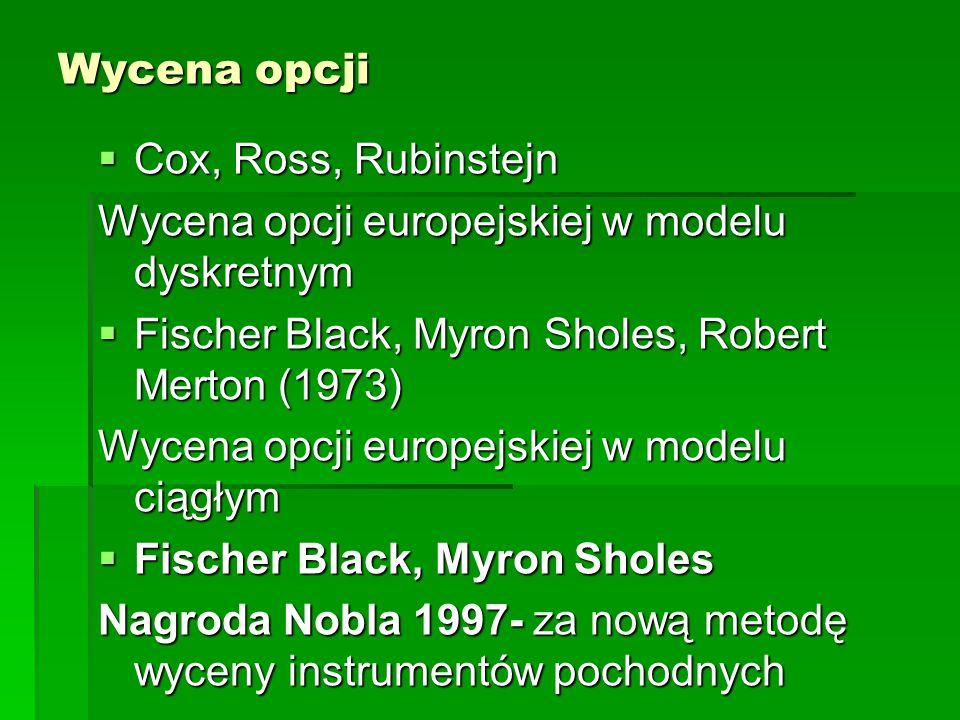 Wycena opcji  Cox, Ross, Rubinstejn Wycena opcji europejskiej w modelu dyskretnym  Fischer Black, Myron Sholes, Robert Merton (1973) Wycena opcji eu