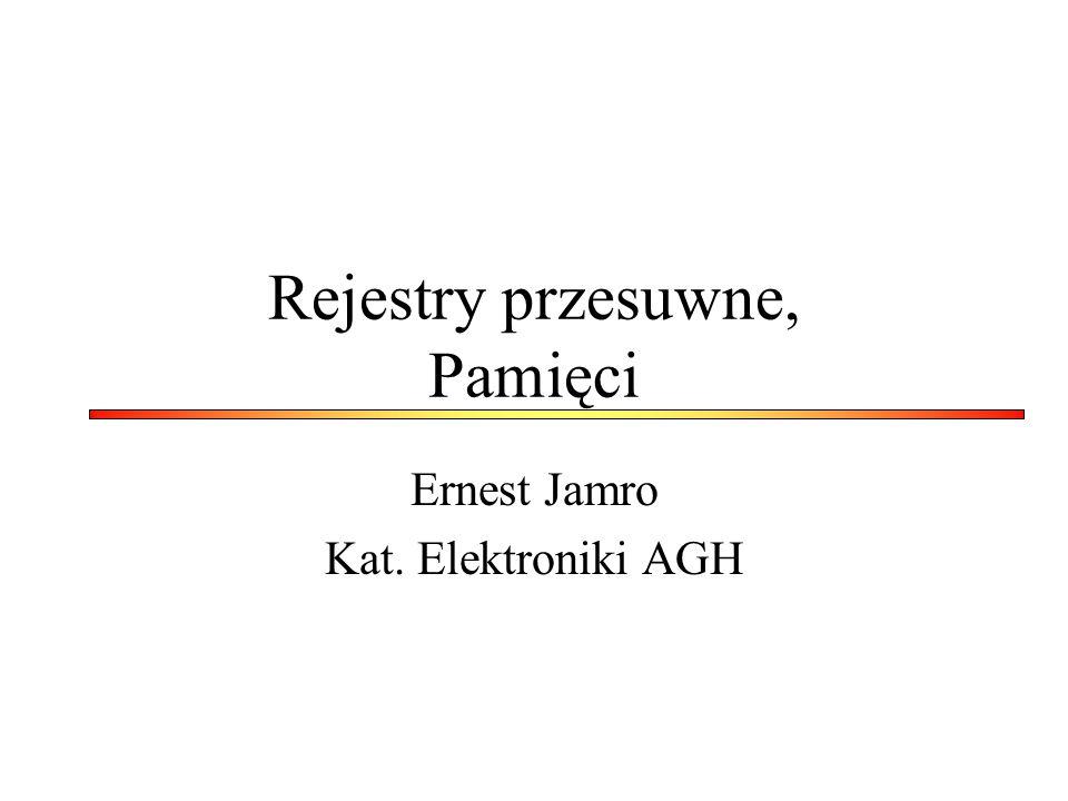 Rejestry przesuwne, Pamięci Ernest Jamro Kat. Elektroniki AGH