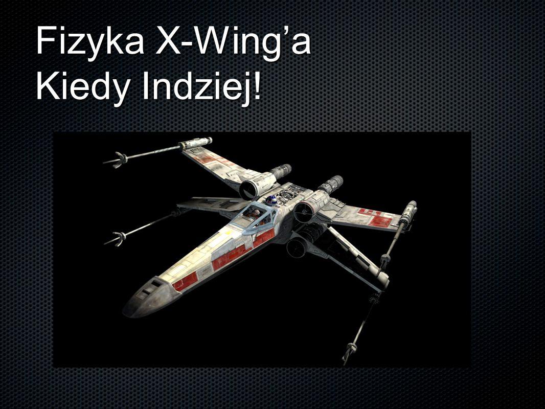 Fizyka X-Wing'a Kiedy Indziej!