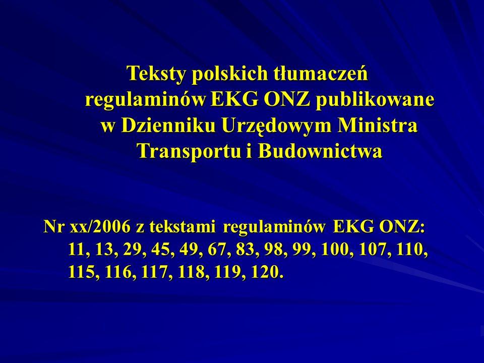 Teksty polskich tłumaczeń regulaminów EKG ONZ publikowane w Dzienniku Urzędowym Ministra Transportu i Budownictwa Nr xx/2006 z tekstami regulaminów EKG ONZ: 11, 13, 29, 45, 49, 67, 83, 98, 99, 100, 107, 110, 115, 116, 117, 118, 119, 120.