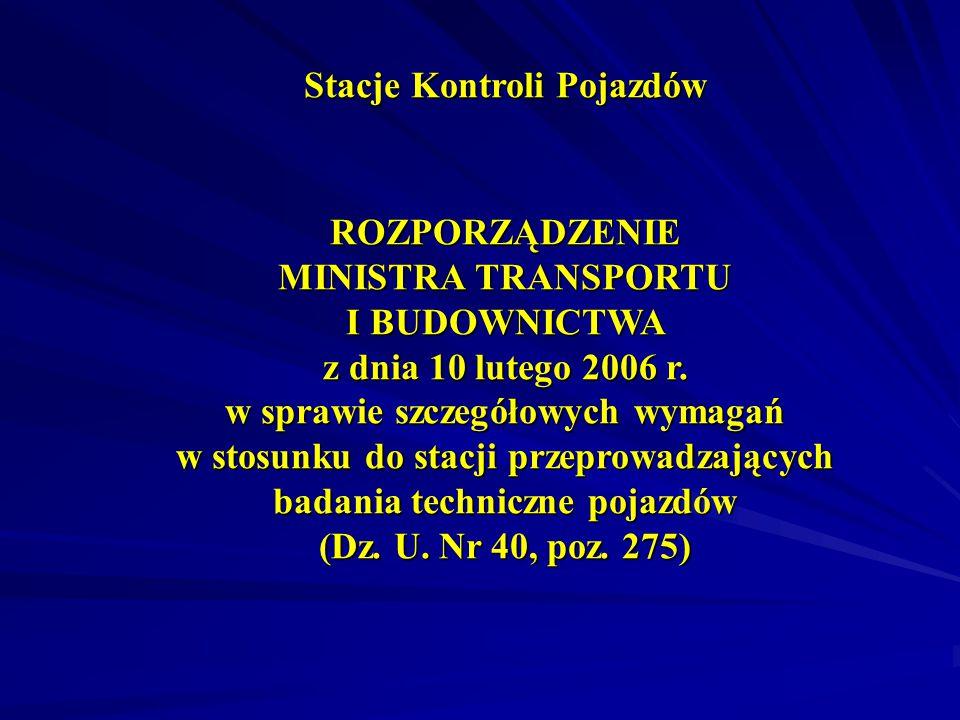 Stacje Kontroli Pojazdów ROZPORZĄDZENIE MINISTRA TRANSPORTU I BUDOWNICTWA z dnia 10 lutego 2006 r.