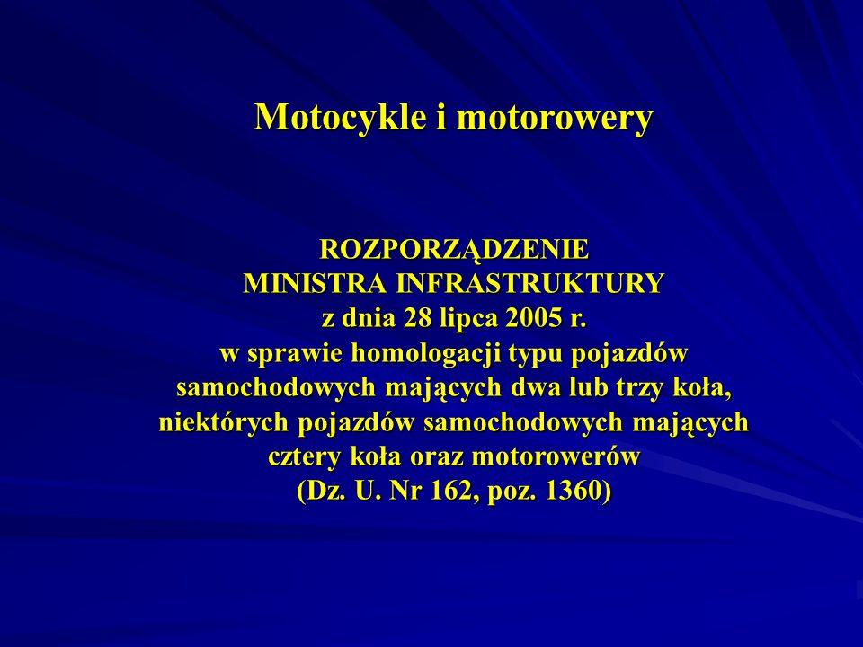 Motocykle i motorowery ROZPORZĄDZENIE MINISTRA INFRASTRUKTURY z dnia 28 lipca 2005 r.