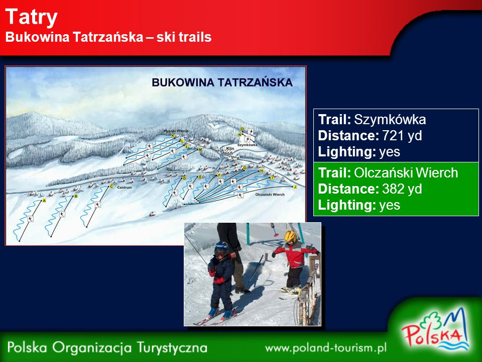 Tatry Bukowina Tatrzańska – ski trails Trail: Szymkówka Distance: 721 yd Lighting: yes Trail: Olczański Wierch Distance: 382 yd Lighting: yes