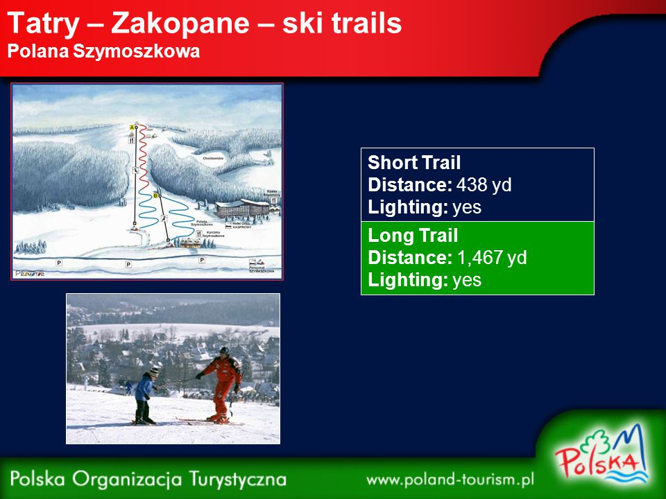 Tatry – Zakopane – ski trails Polana Szymoszkowa Short Trail Distance: 438 yd Lighting: yes Long Trail Distance: 1,467 yd Lighting: yes