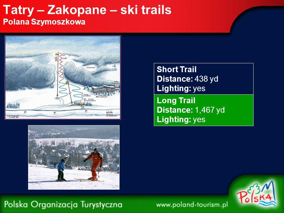 """Tatry Białka Tatrzańska – ski trails Trail: nr 4 Horników Wierch Kaniówka II Distance: 765 yd Lighting: yes Trail: nr 7 Wysoki Wierch """"Zebra Distance: 820 yd Lighting: yes Trail: nr 14 Kotelnica Białczańska Distance: 1,509 yd Lighting: yes"""