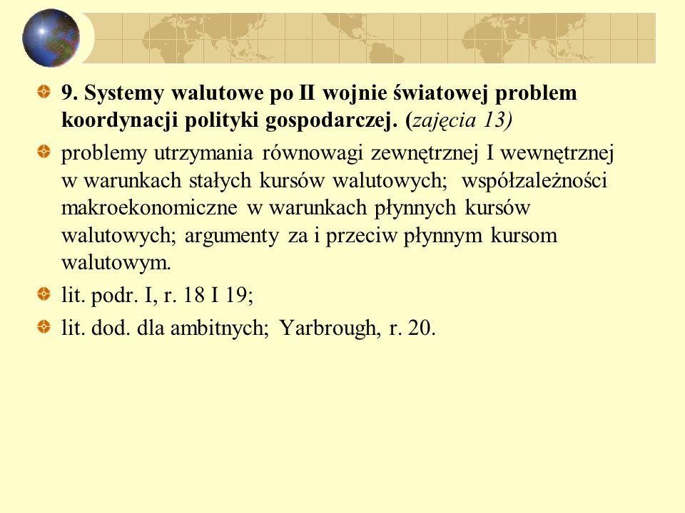 9. Systemy walutowe po II wojnie światowej problem koordynacji polityki gospodarczej. (zajęcia 13) problemy utrzymania równowagi zewnętrznej I wewnętr