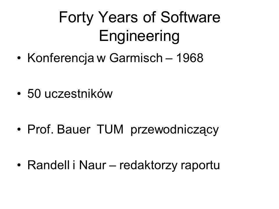 Forty Years of Software Engineering Konferencja w Garmisch – 1968 50 uczestników Prof.