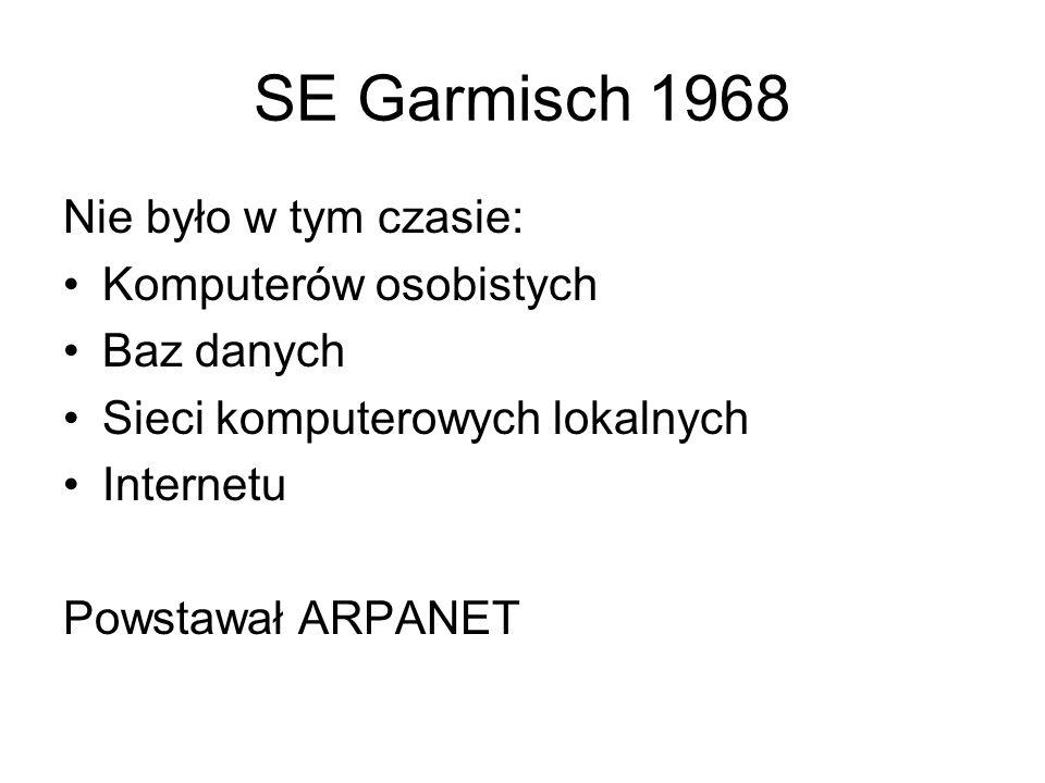 SE Garmisch 1968 Nie było w tym czasie: Komputerów osobistych Baz danych Sieci komputerowych lokalnych Internetu Powstawał ARPANET