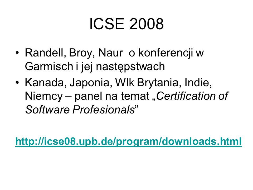 """ICSE 2008 Randell, Broy, Naur o konferencji w Garmisch i jej następstwach Kanada, Japonia, Wlk Brytania, Indie, Niemcy – panel na temat """"Certification of Software Profesionals http://icse08.upb.de/program/downloads.html"""