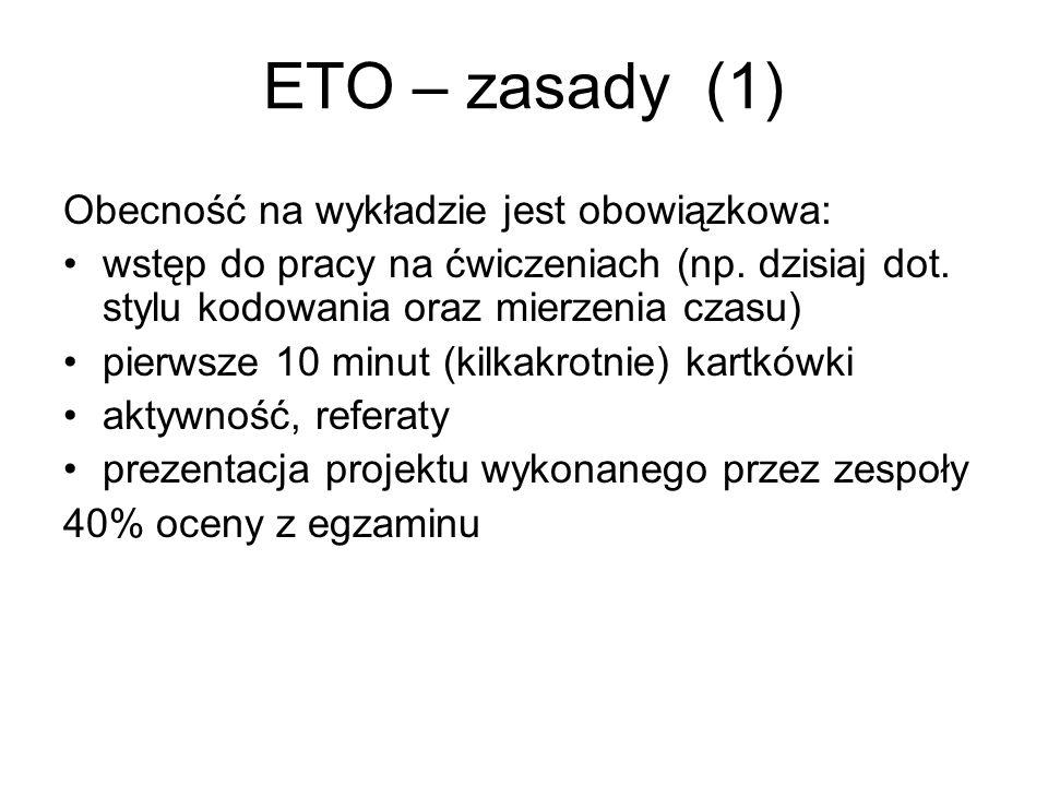ETO – zasady (1) Obecność na wykładzie jest obowiązkowa: wstęp do pracy na ćwiczeniach (np.