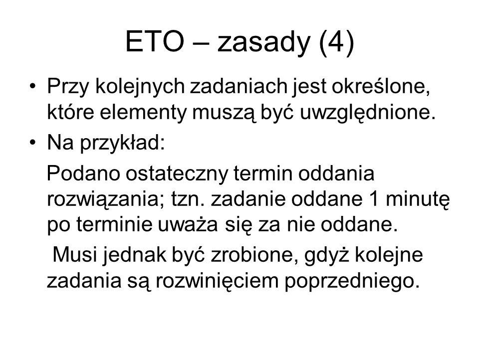 ETO – zasady (4) Przy kolejnych zadaniach jest określone, które elementy muszą być uwzględnione.