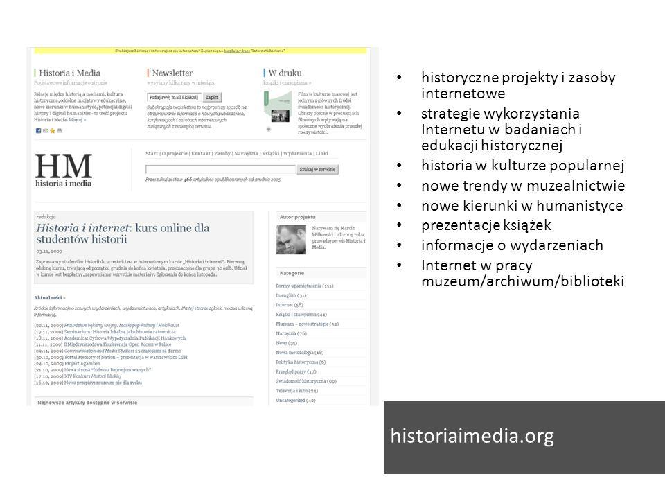 historyczne projekty i zasoby internetowe strategie wykorzystania Internetu w badaniach i edukacji historycznej historia w kulturze popularnej nowe trendy w muzealnictwie nowe kierunki w humanistyce prezentacje książek informacje o wydarzeniach Internet w pracy muzeum/archiwum/biblioteki historiaimedia.org